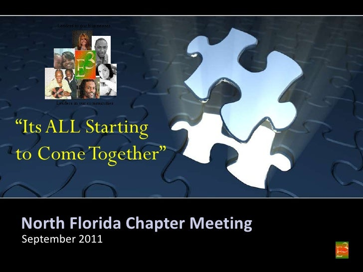 "North Florida Chapter Meeting<br />September 2011<br />""Its ALL Starting to Come Together""<br />"