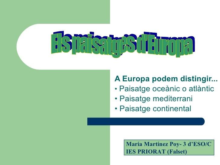 A Europa podem distingir... •  Paisatge oceànic o atlàntic •  Paisatge mediterrani •  Paisatge continental Els paisatges d...