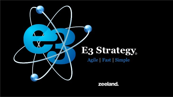 E3 Strategy              z Agile | Fast | Simple