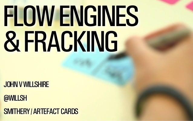 @WILLSH  FLOW ENGINES  & FRACKING  JOHN V WILLSHIRE  !  @WILLSH  !  SMITHERY / ARTEFACT CARDS