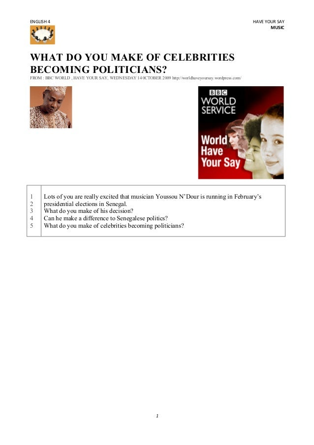 ENGLISH	   4	     HAVE	   YOUR	   SAY	    MUSIC	     WHAT DO YOU MAKE OF CELEBRITIES BECOMING POLITICIANS? FROM : BBC WORL...