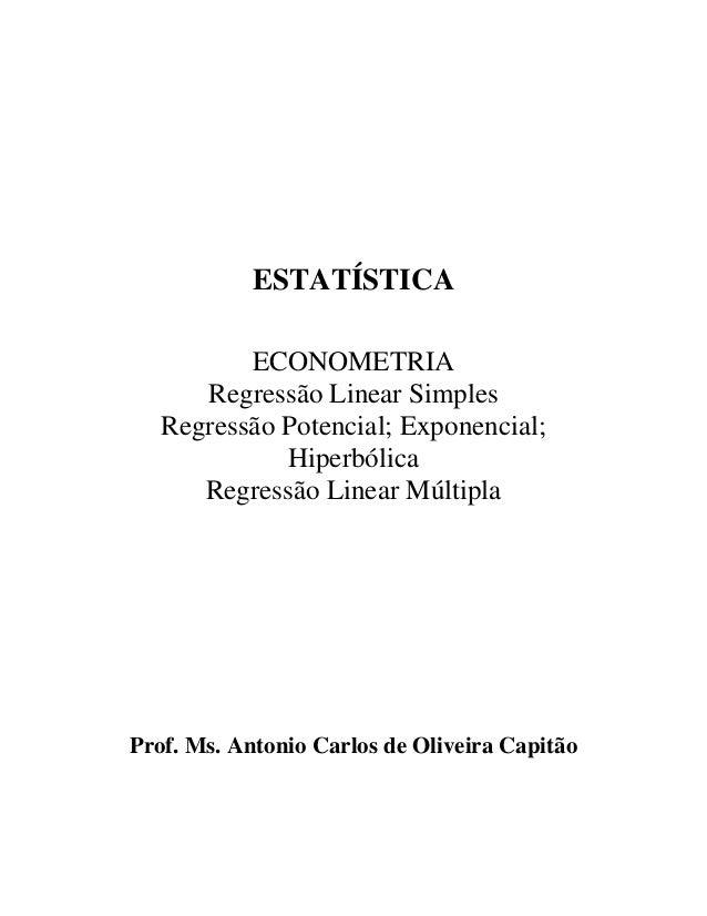ESTATÍSTICAECONOMETRIARegressão Linear SimplesRegressão Potencial; Exponencial;HiperbólicaRegressão Linear MúltiplaProf. M...