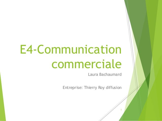 E4-Communication commerciale Laura Bachaumard Entreprise: Thierry Roy diffusion 1