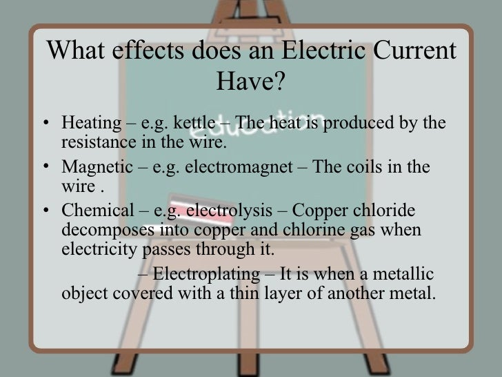 What effects does an Electric Current Have? <ul><li>Heating – e.g. kettle – The heat is produced by the resistance in the ...