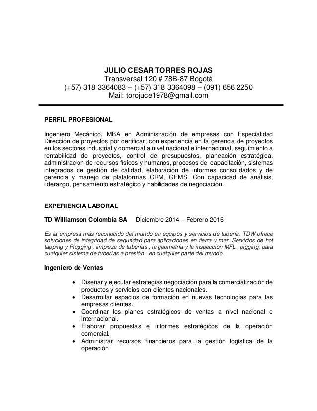 JULIO CESAR TORRES ROJAS Transversal 120 # 78B-87 Bogotá (+57) 318 3364083 – (+57) 318 3364098 – (091) 656 2250 Mail: toro...