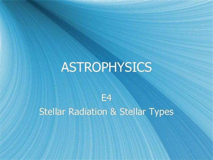 ASTROPHYSICS                E4Stellar Radiation & Stellar Types