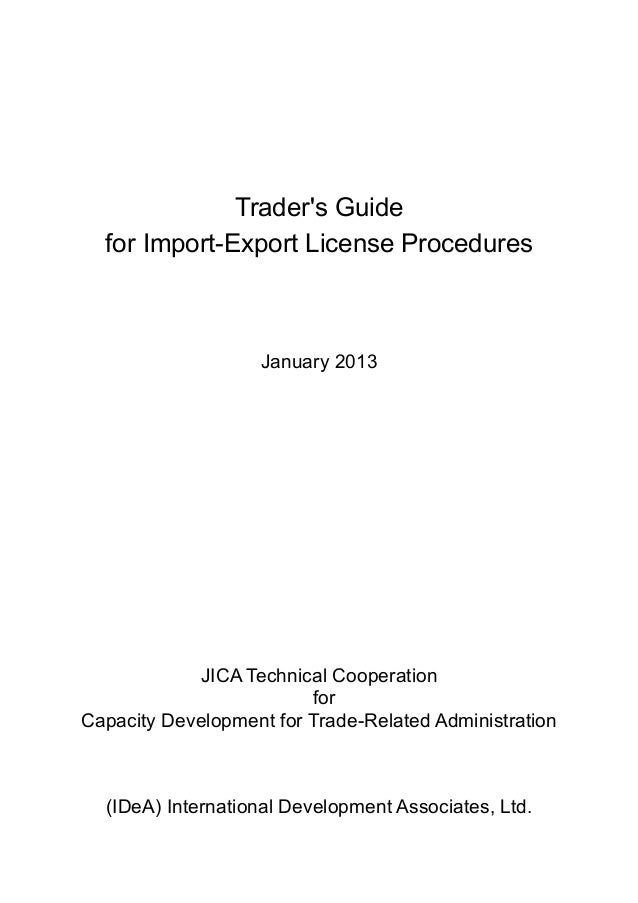 Trader's Guide for Import-Export License Procedures January 2013 JICA Technical Cooperation for Capacity Development for T...