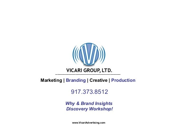 ________________________________ Marketing | Branding | Creative | Production 917.373.8512 Why & Brand Insights Discovery ...