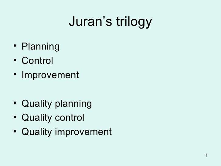 Juran's trilogy <ul><li>Planning  </li></ul><ul><li>Control </li></ul><ul><li>Improvement </li></ul><ul><li>Quality planni...