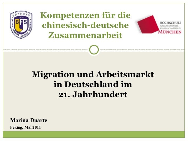 Marina Duarte Peking, Mai 2011 Kompetenzen für die chinesisch-deutsche Zusammenarbeit Migration und Arbeitsmarkt in Deutsc...