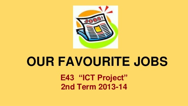 """OUR FAVOURITE JOBS E43 """"ICT Project"""" 2nd Term 2013-14"""