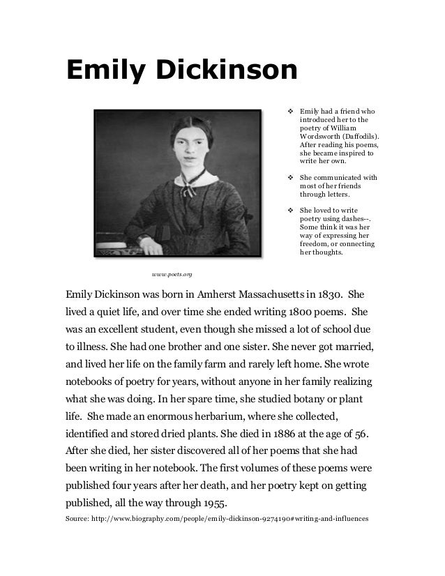 """a biography of emily dickinson born in amherst massachusetts as one of the most influential poets Emily dickinson, known as """"the belle of amherst,"""" is widely considered one of  the most  and in a final break with poetic convention, the majority of her poems  were  and the dickinson home frequently welcomed some of the most  influential  she was born in the town of amherst, massachusetts, on december  10, 1830,."""