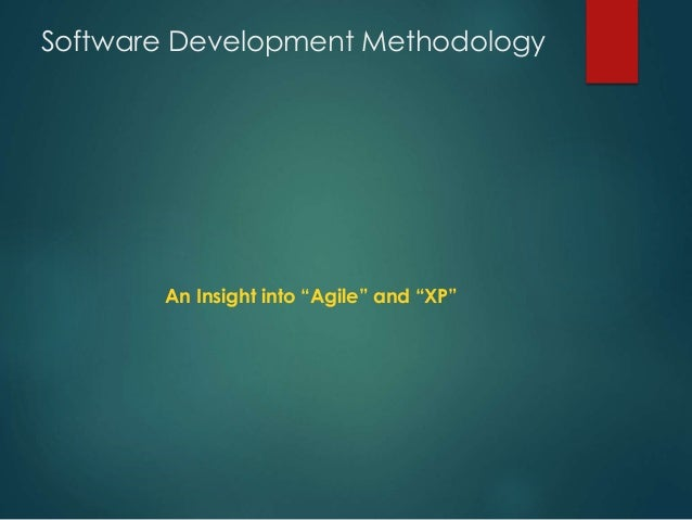 "Software Development Methodology An Insight into ""Agile"" and ""XP"""