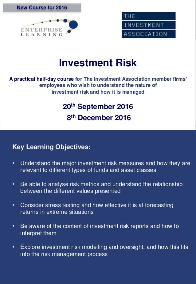 Investment Risk A practical half-day course for The Investment Association member firms' employees who wish to understand ...