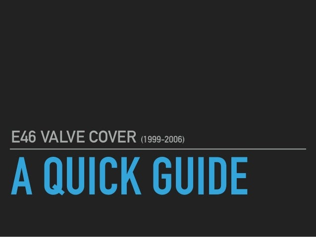A QUICK GUIDE E46 VALVE COVER (1999-2006)