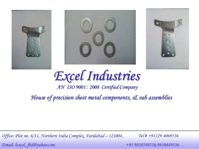 Excel Industries Office: Plot no. 6/11, Northern India Complex, Faridabad – 121004, Tel# +91129 4069536 Email- lexcel_fbd@...