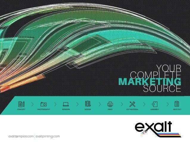Your complete marketing source // 1 exaltsamples.com   exaltprinting.com YOUR COMPLETE MARKETING SOURCE