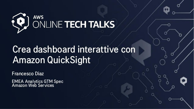 Crea dashboard interattive con Amazon QuickSight Francesco Diaz EMEA Analytics GTM Spec Amazon Web Services