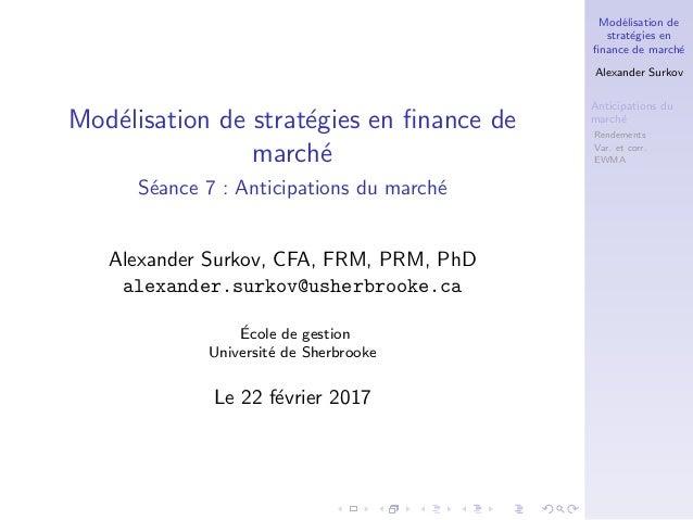 Mod´elisation de strat´egies en finance de march´e Alexander Surkov Anticipations du march´e Rendements Var. et corr. EWMA ...