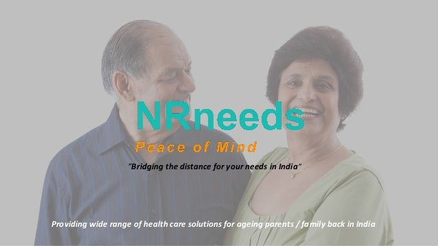 """""""Bridging the distance for your needs in India"""" Providing wide range of health care solutions for ageing parents / family ..."""