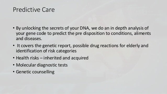 Predictive Care • By unlocking the secrets of your DNA, we do an in depth analysis of your gene code to predict the pre di...
