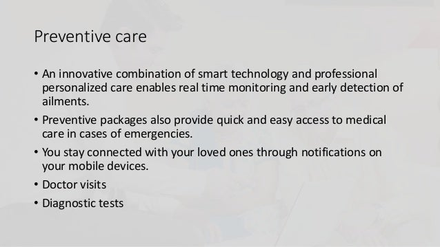 Preventive care • An innovative combination of smart technology and professional personalized care enables real time monit...
