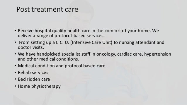 Post treatment care • Receive hospital quality health care in the comfort of your home. We deliver a range of protocol-bas...