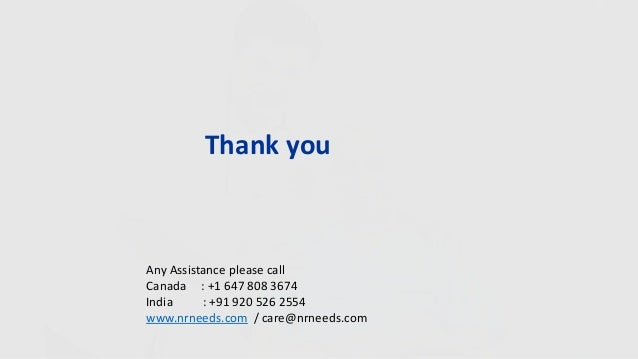 Thank you Any Assistance please call Canada : +1 647 808 3674 India : +91 920 526 2554 www.nrneeds.com / care@nrneeds.com