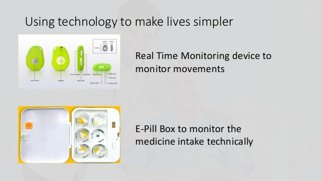 Using technology to make lives simpler E-Pill Box to monitor the medicine intake technically Real Time Monitoring device t...