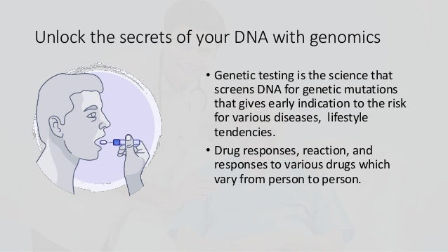 Unlock the secrets of your DNA with genomics • Genetic testing is the science that screens DNA for genetic mutations that ...