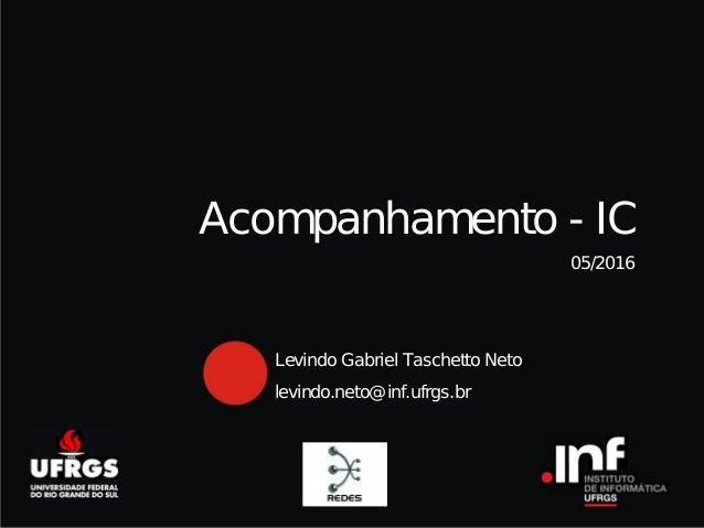 Título do capítulo 05/2016 Levindo Gabriel Taschetto Neto levindo.neto@inf.ufrgs.br Acompanhamento - IC