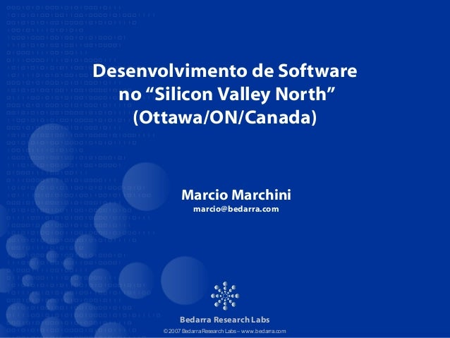 "© 2007 BedarraResearch Labs– www.bedarra.com Desenvolvimento de Software no ""Silicon Valley North"" (Ottawa/ON/Canada) Beda..."
