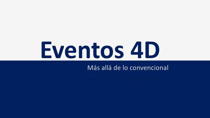 Eventos 4D   Más allá de lo convencional