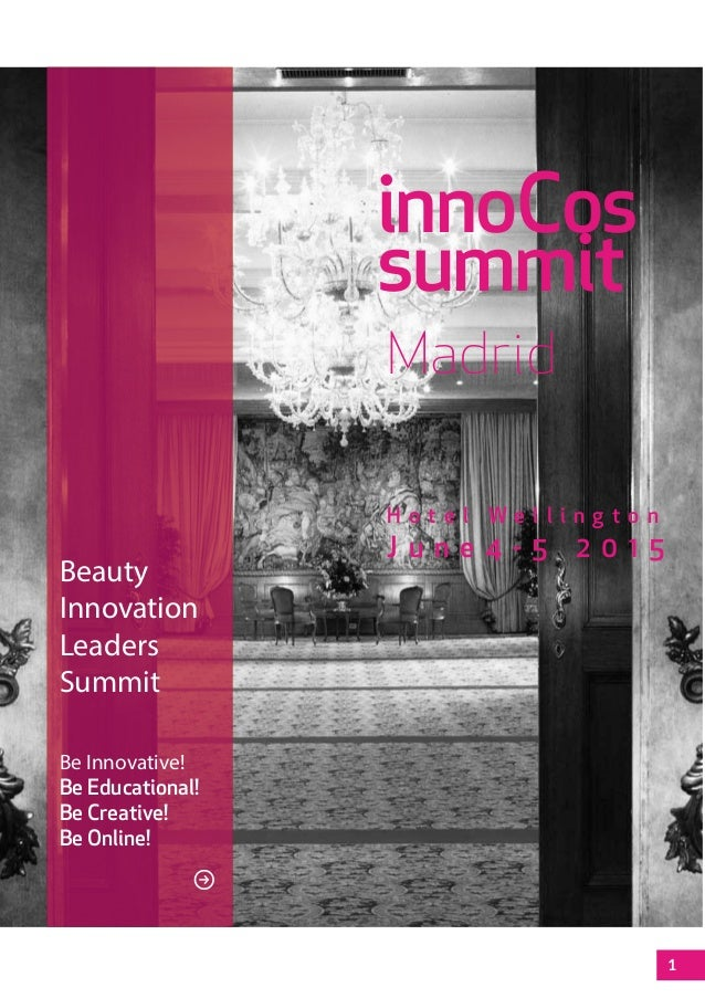 1 Beauty Innovation Leaders Summit Be Innovative! Be Educational! Be Creative! Be Online! innoCos summit Madrid H o t e l ...