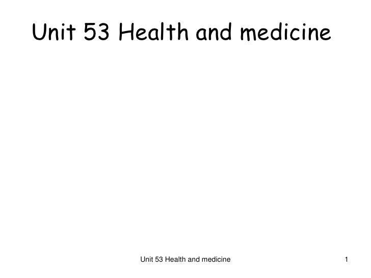 Unit 53 Health and medicine              Unit 53 Health and medicine   1