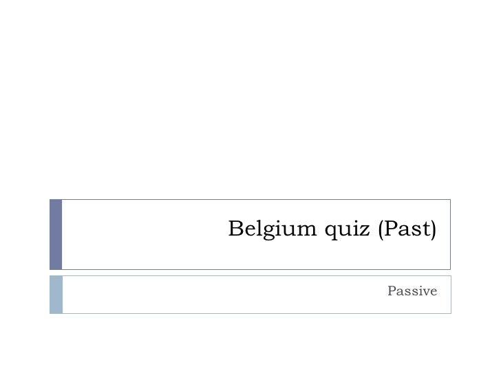 Belgium quiz (Past)                Passive