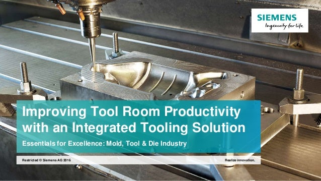Improving Tool Room Productivity with an Integrated Tooling Solution Essentials for Excellence: Mold, Tool & Die Industry ...