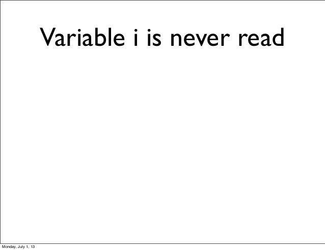 Variable i is never read Monday, July 1, 13