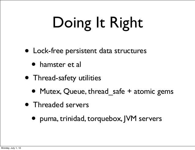 Doing It Right • Lock-free persistent data structures • hamster et al • Thread-safety utilities • Mutex, Queue, thread_saf...