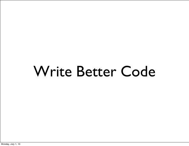 Write Better Code Monday, July 1, 13