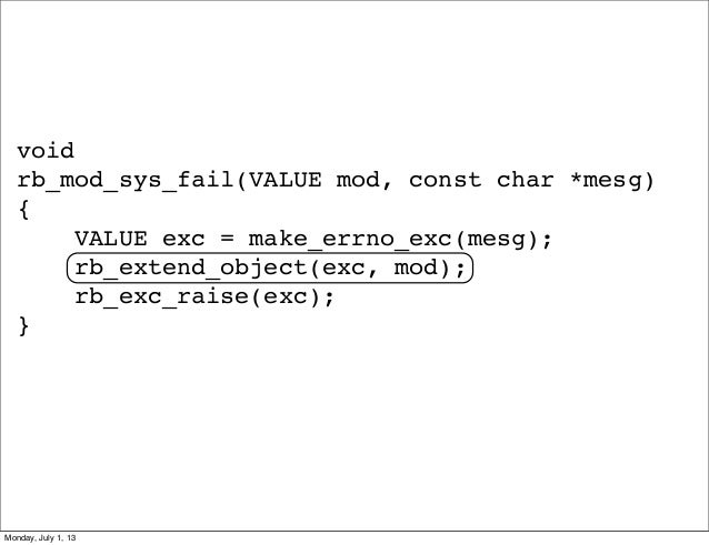 void rb_mod_sys_fail(VALUE mod, const char *mesg) { VALUE exc = make_errno_exc(mesg); rb_extend_object(exc, mod); rb_exc_r...