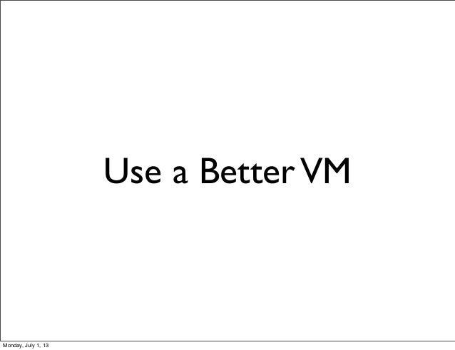 Use a BetterVM Monday, July 1, 13