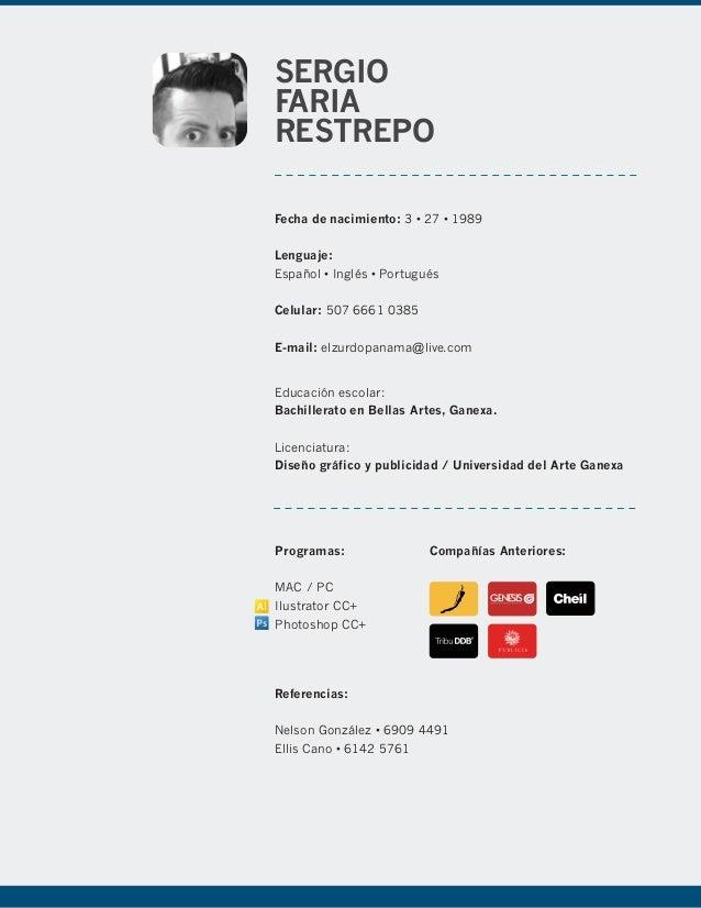 SERGIO FARIA RESTREPO Fecha de nacimiento: 3 • 27 • 1989 Lenguaje: Español • Inglés • Portugués Celular: 507 6661 0385 E-m...