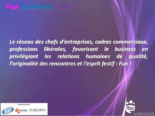 Fun Business Club Le réseau des chefs d'entreprises, cadres commerciaux, professions libérales, favorisant le business en ...