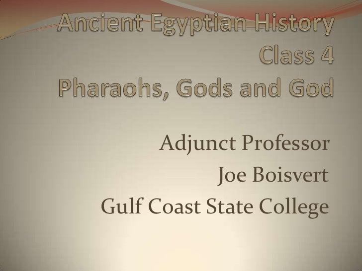 Ancient Egyptian History Class 4Pharaohs, Gods and God<br />Adjunct Professor <br />Joe Boisvert<br />Gulf Coast State Col...