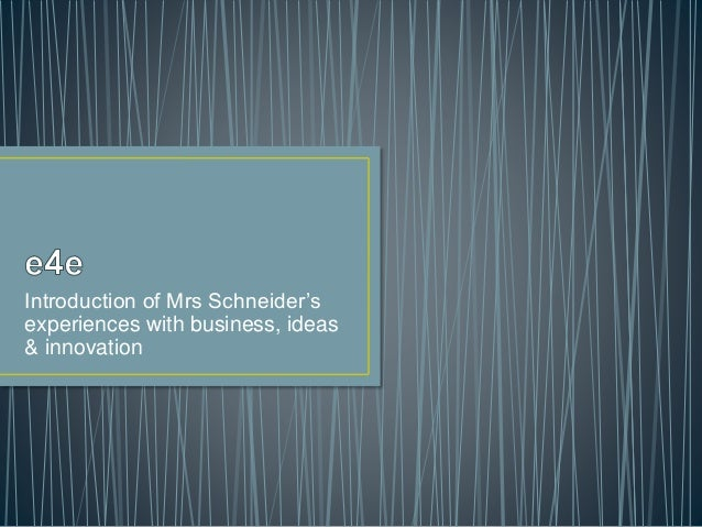 Introduction of Mrs Schneider's experiences with business, ideas & innovation