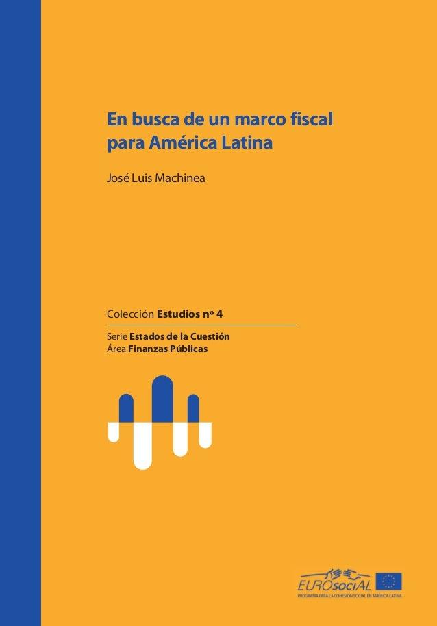 En busca de un marco fiscal para América Latina José Luis Machinea Colección Estudios nº 4 Serie Estados de la Cuestión Ár...