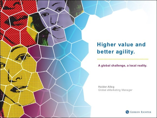 Higher value and better agility. A global challenge, a local reality.  ! ! ! !  Haider Alleg Global eMarketing Manager  !