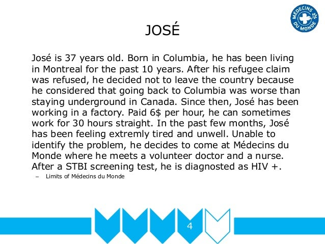 JOSÉ José is 37 years old. Born in Columbia, he has been living in Montreal for the past 10 years. After his refugee claim...