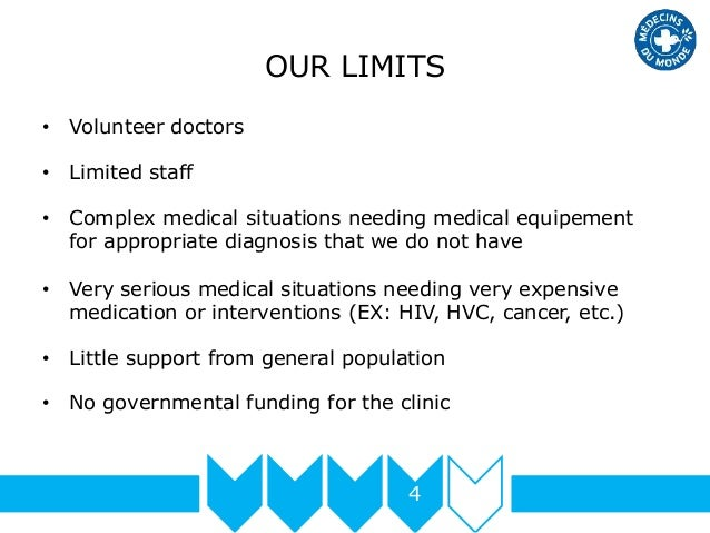 OUR LIMITS • Volunteer doctors • Limited staff • Complex medical situations needing medical equipement for appropriate dia...